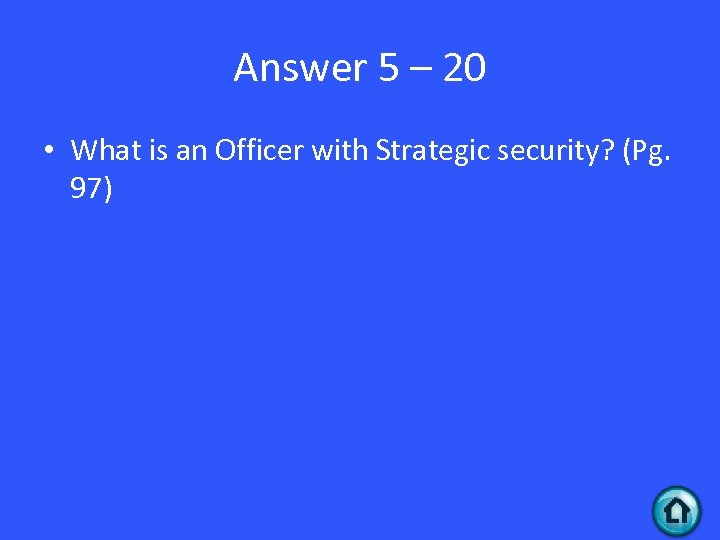 Answer 5 – 20 • What is an Officer with Strategic security? (Pg. 97)