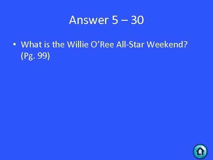 Answer 5 – 30 • What is the Willie O'Ree All-Star Weekend? (Pg. 99)