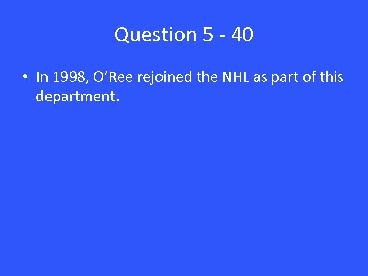 Question 5 - 40 • In 1998, O'Ree rejoined the NHL as part of