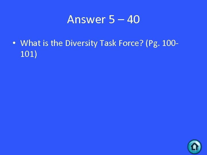 Answer 5 – 40 • What is the Diversity Task Force? (Pg. 100101)