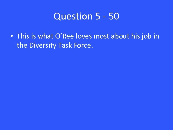 Question 5 - 50 • This is what O'Ree loves most about his job