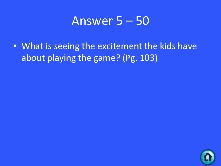 Answer 5 – 50 • What is seeing the excitement the kids have about