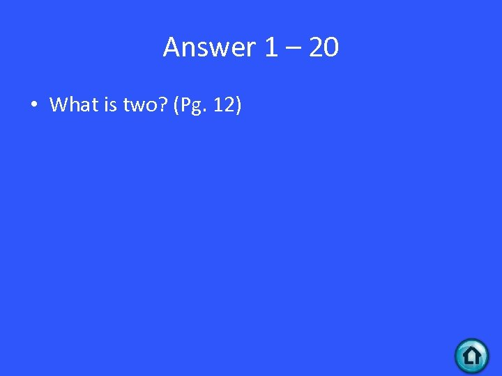 Answer 1 – 20 • What is two? (Pg. 12)