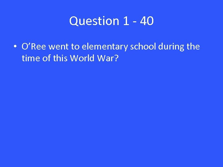 Question 1 - 40 • O'Ree went to elementary school during the time of