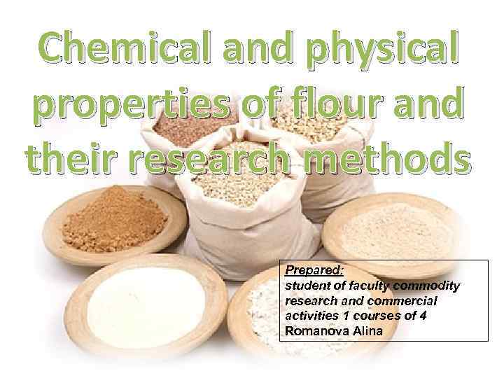 Сhemical and physical properties of flour and their research methods Prepared: student of faculty
