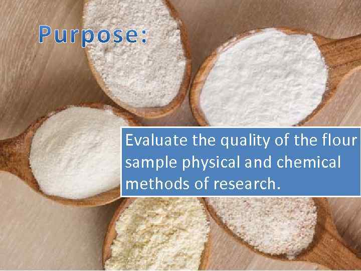 Evaluate the quality of the flour sample physical and chemical methods of research.
