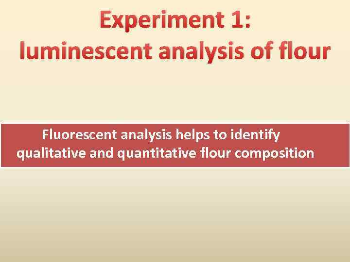 Experiment 1: luminescent analysis of flour Fluorescent analysis helps to identify qualitative and quantitative