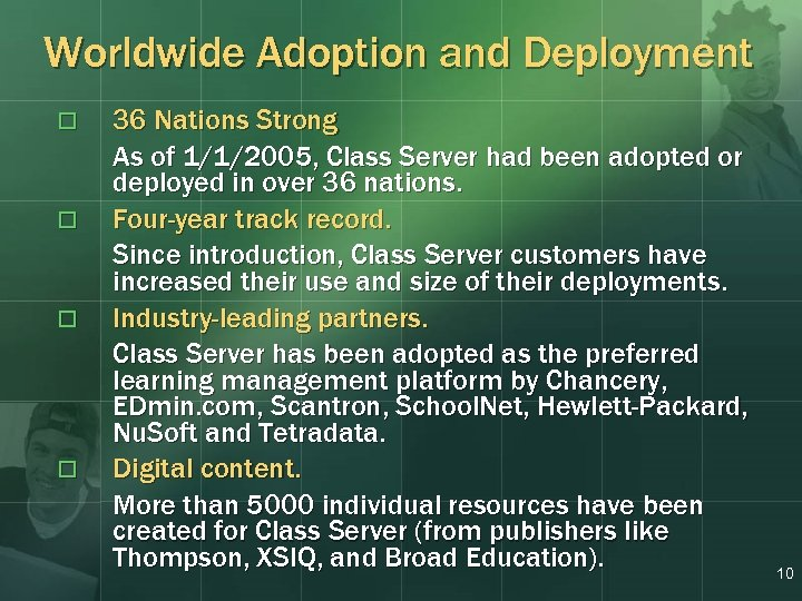 Worldwide Adoption and Deployment o o 36 Nations Strong As of 1/1/2005, Class Server
