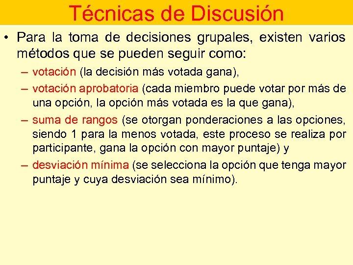 Técnicas de Discusión • Para la toma de decisiones grupales, existen varios métodos que