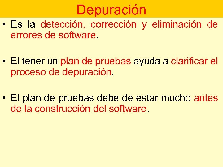 Depuración • Es la detección, corrección y eliminación de errores de software. • El
