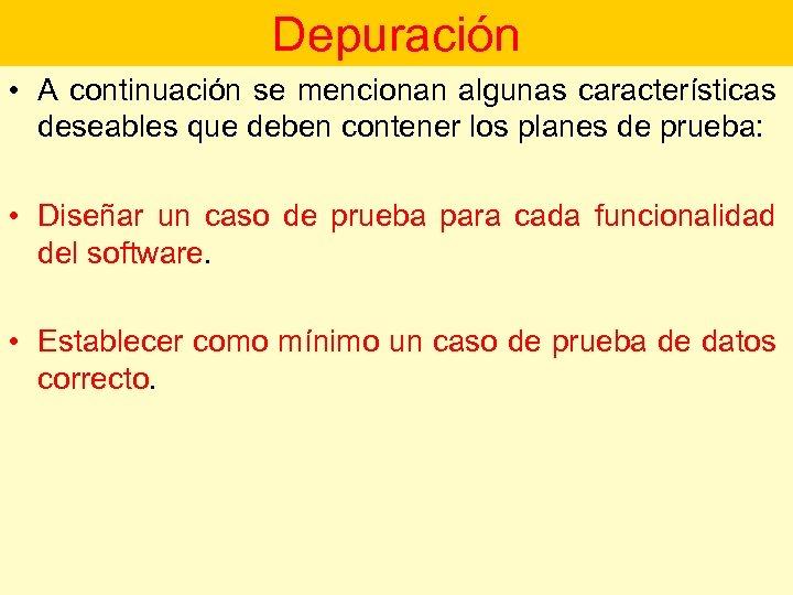 Depuración • A continuación se mencionan algunas características deseables que deben contener los planes