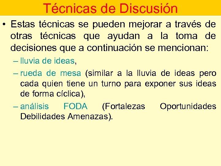 Técnicas de Discusión • Estas técnicas se pueden mejorar a través de otras técnicas