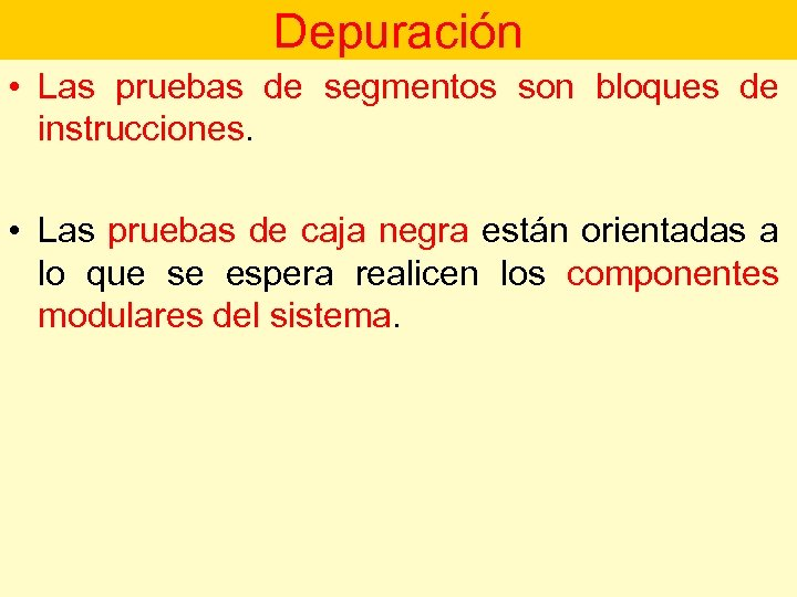 Depuración • Las pruebas de segmentos son bloques de instrucciones. • Las pruebas de