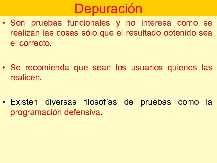 Depuración • Son pruebas funcionales y no interesa como se realizan las cosas sólo