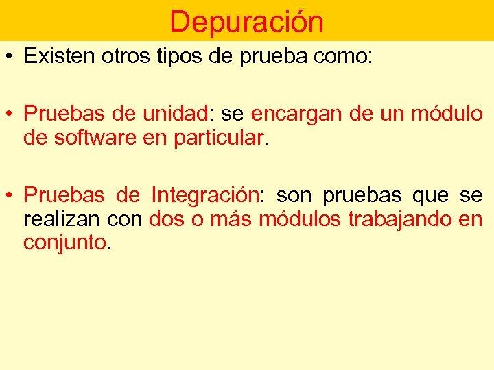 Depuración • Existen otros tipos de prueba como: • Pruebas de unidad: se encargan