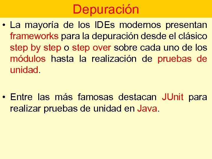Depuración • La mayoría de los IDEs modernos presentan frameworks para la depuración desde