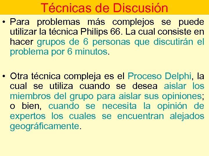 Técnicas de Discusión • Para problemas más complejos se puede utilizar la técnica Philips