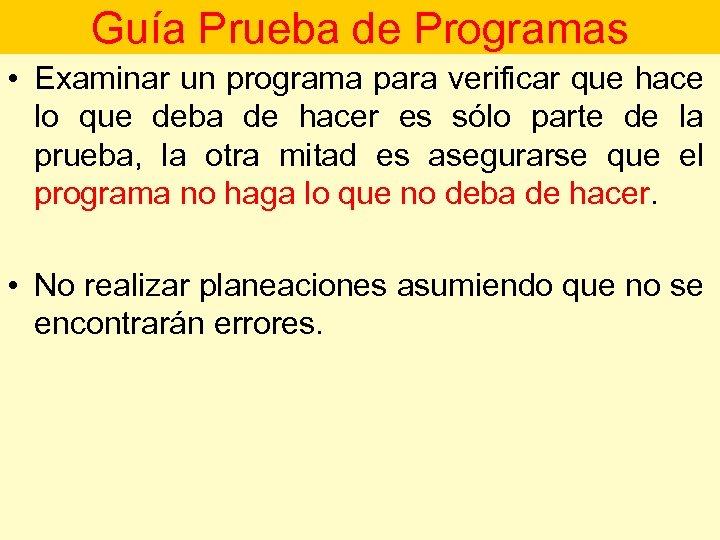 Guía Prueba de Programas • Examinar un programa para verificar que hace lo que