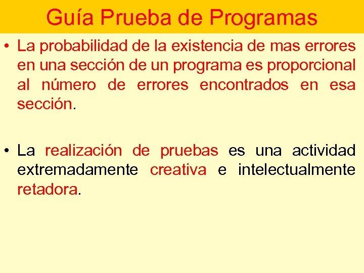 Guía Prueba de Programas • La probabilidad de la existencia de mas errores en