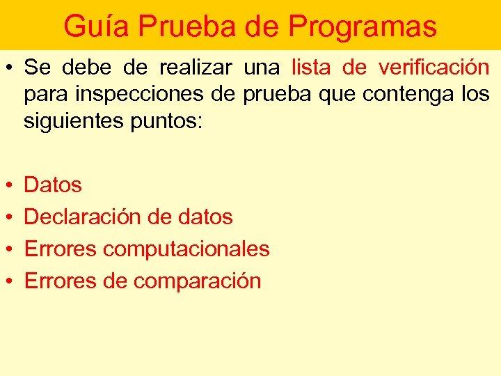Guía Prueba de Programas • Se debe de realizar una lista de verificación para