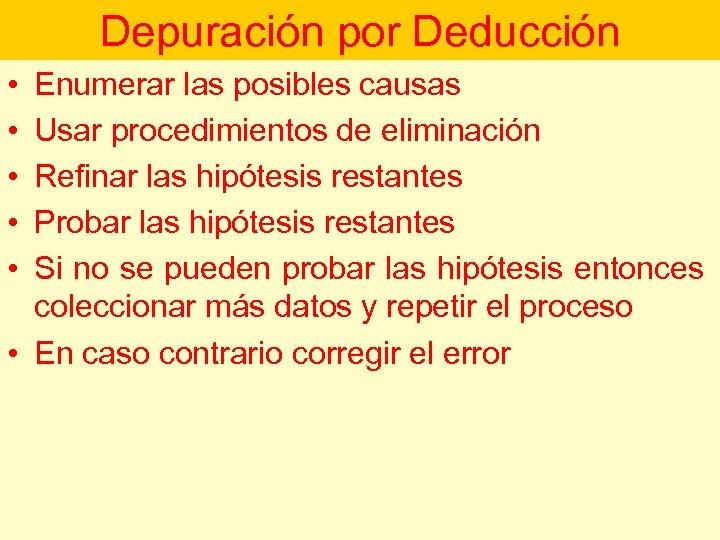 Depuración por Deducción • • • Enumerar las posibles causas Usar procedimientos de eliminación