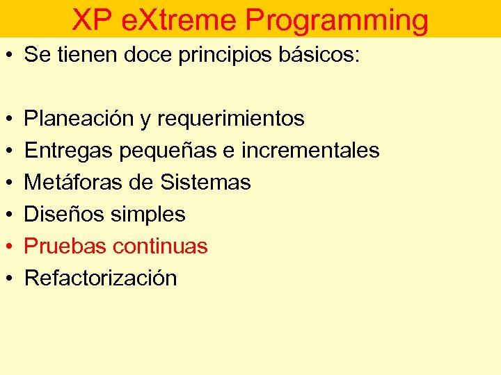 XP e. Xtreme Programming • Se tienen doce principios básicos: • • • Planeación