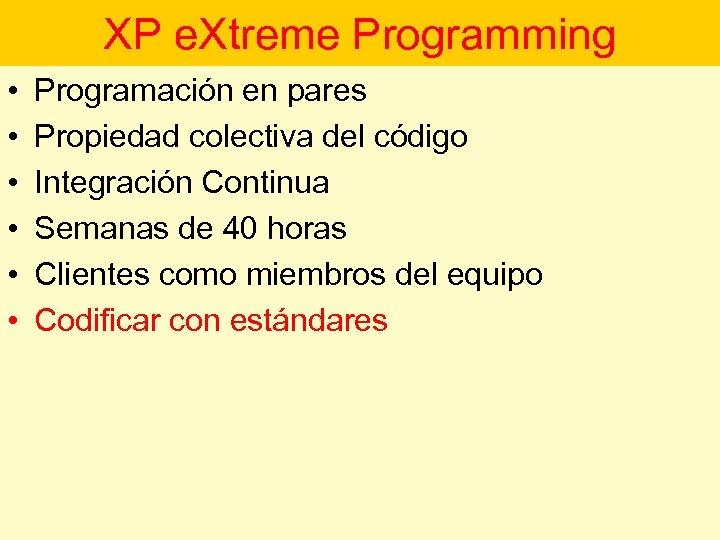 XP e. Xtreme Programming • • • Programación en pares Propiedad colectiva del código