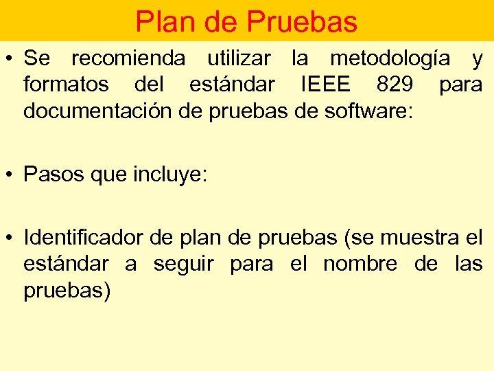 Plan de Pruebas • Se recomienda utilizar la metodología y formatos del estándar IEEE