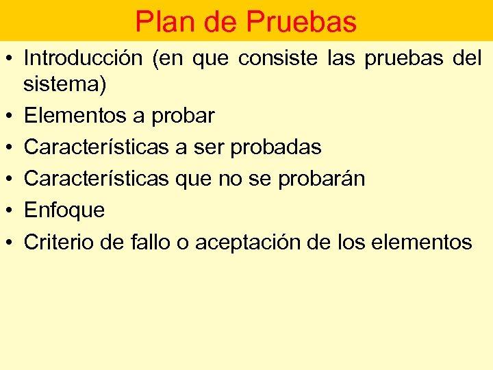 Plan de Pruebas • Introducción (en que consiste las pruebas del sistema) • Elementos