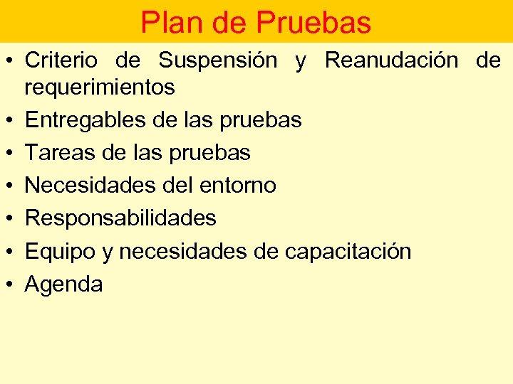 Plan de Pruebas • Criterio de Suspensión y Reanudación de requerimientos • Entregables de