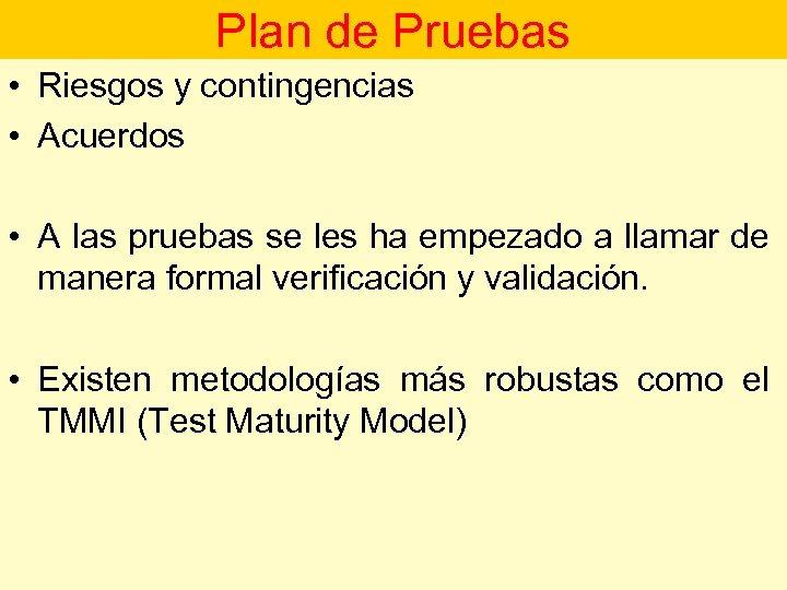 Plan de Pruebas • Riesgos y contingencias • Acuerdos • A las pruebas se