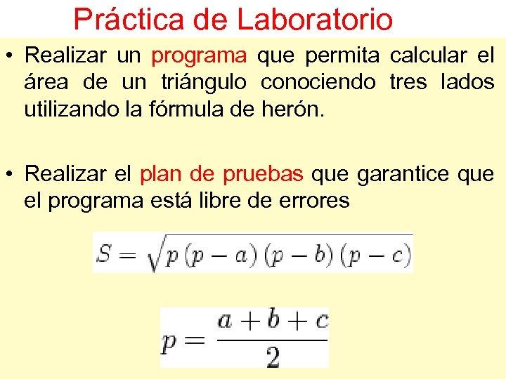 Práctica de Laboratorio • Realizar un programa que permita calcular el área de un
