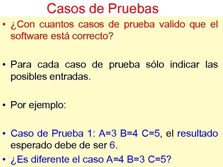 Casos de Pruebas • ¿Con cuantos casos de prueba valido que el software está