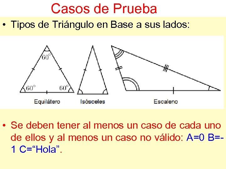 Casos de Prueba • Tipos de Triángulo en Base a sus lados: • Se