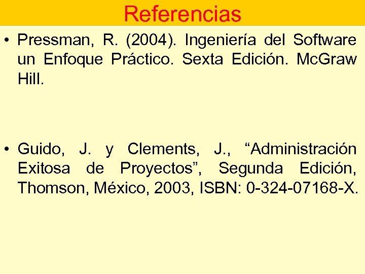 Referencias • Pressman, R. (2004). Ingeniería del Software un Enfoque Práctico. Sexta Edición. Mc.