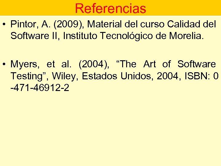 Referencias • Pintor, A. (2009), Material del curso Calidad del Software II, Instituto Tecnológico