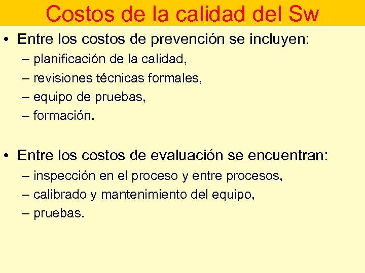 Costos de la calidad del Sw • Entre los costos de prevención se incluyen: