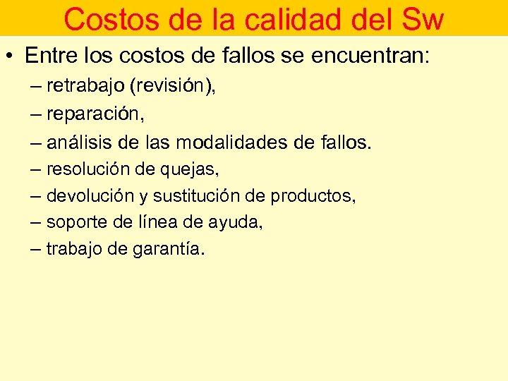 Costos de la calidad del Sw • Entre los costos de fallos se encuentran: