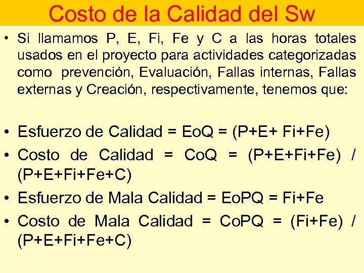 Costo de la Calidad del Sw • Si llamamos P, E, Fi, Fe y