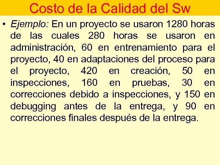 Costo de la Calidad del Sw • Ejemplo: En un proyecto se usaron 1280