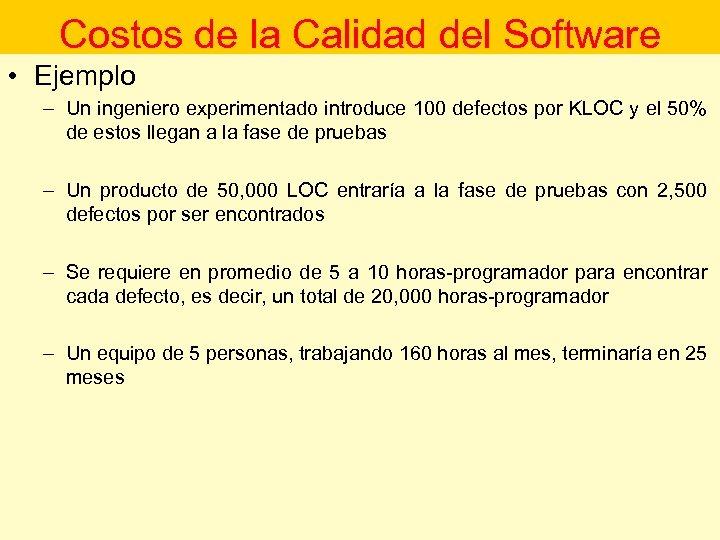Costos de la Calidad del Software • Ejemplo – Un ingeniero experimentado introduce 100