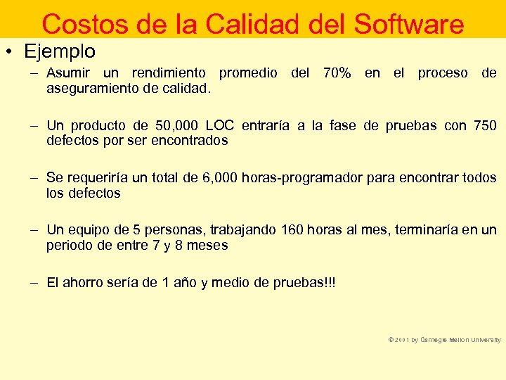Costos de la Calidad del Software • Ejemplo – Asumir un rendimiento promedio del
