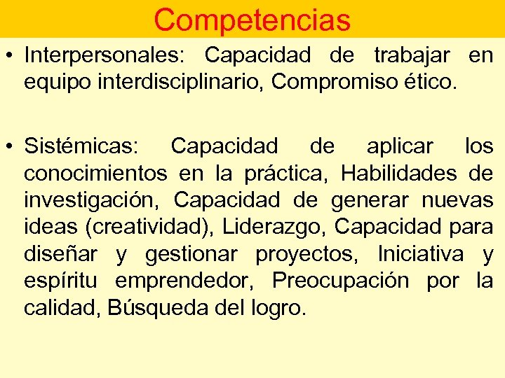 Competencias • Interpersonales: Capacidad de trabajar en equipo interdisciplinario, Compromiso ético. • Sistémicas: Capacidad
