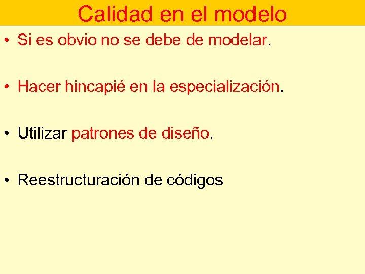 Calidad en el modelo • Si es obvio no se debe de modelar. •