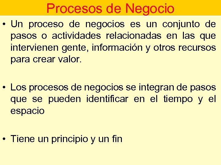 Procesos de Negocio • Un proceso de negocios es un conjunto de Proceso de