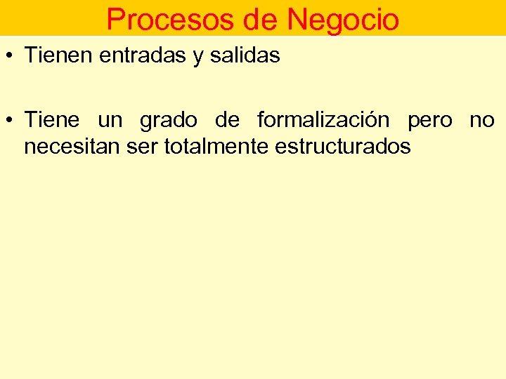 Procesos de Negocio • Tienen entradas y salidas Procesos de Negocios • Tiene un