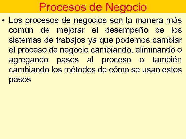 Procesos de Negocio • Los procesos de negocios son la manera más Procesos de