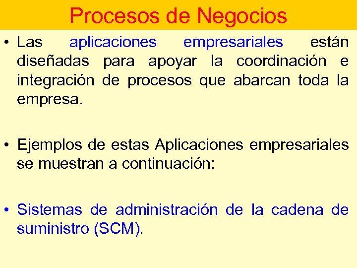 Procesos de Negocios • Las aplicaciones empresariales están diseñadas para apoyar la coordinación e