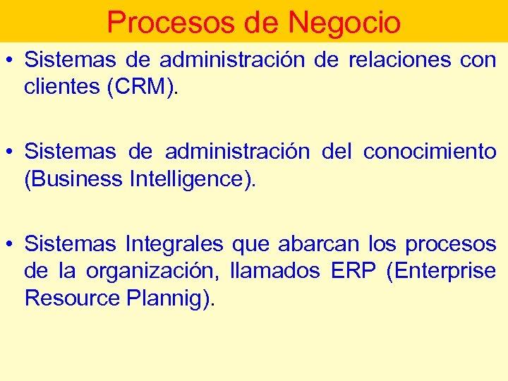Procesos de Negocio • Sistemas de administración de relaciones con clientes (CRM). • Sistemas