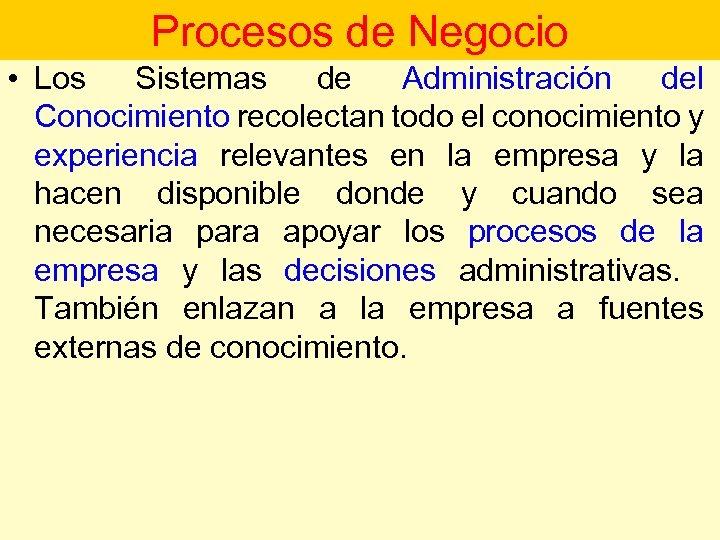 • Procesos de Negocio Los Sistemas de Administración del Procesos de Negocio Conocimiento